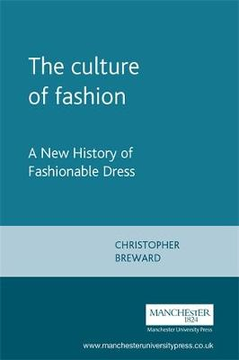 The Culture of Fashion: A New History of Fashionable Dress - Studies in Design and Material Culture (Paperback)