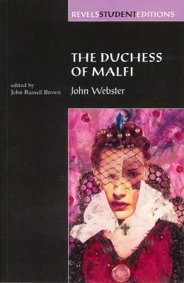 The Duchess of Malfi: By John Webster (Revels Student Editions) - Revels Student Editions (Paperback)
