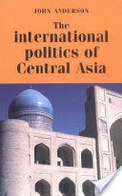 The International Politics of Central Asia (Paperback)