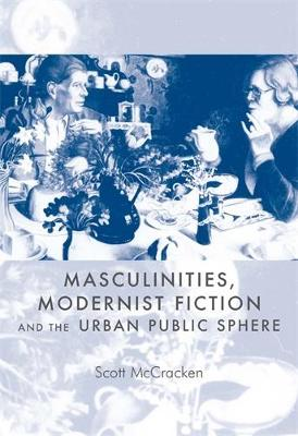 Masculinities, Modernist Fiction and the Urban Public Sphere (Hardback)