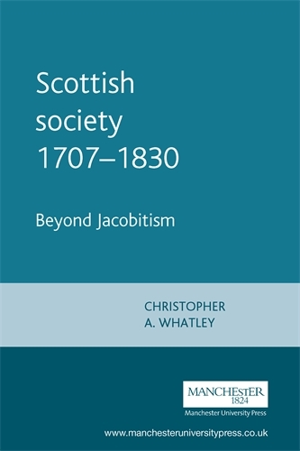 Scottish Society 1707-1830: Beyond Jacobitism, T (Paperback)