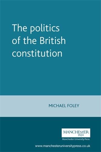 The Politics of the British Constitution - Politics Today (Paperback)