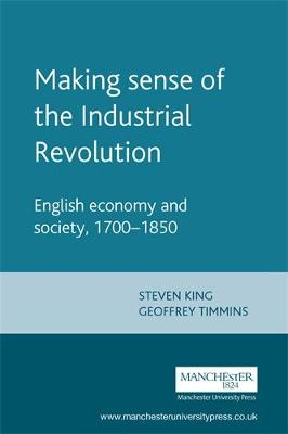 Making Sense of the Industrial Revolution: English Economy and Society, 1700-1850 - Manchester Studies in Modern History (Paperback)