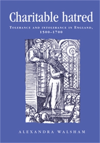 Charitable Hatred: Tolerance and Intolerance in England, 1500-1700 - Politics, Culture and Society in Early Modern Britain (Paperback)