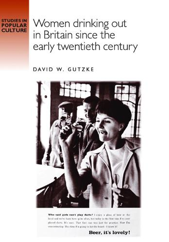 Women Drinking out in Britain Since the Early Twentieth Century - Studies in Popular Culture (Paperback)