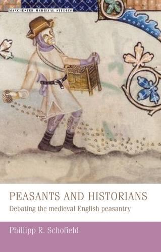 Peasants and Historians: Debating the Medieval English Peasantry - Manchester Medieval Studies (Paperback)