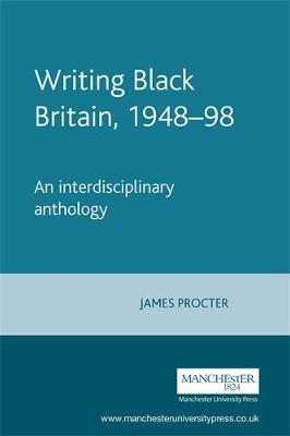 Writing Black Britain, 1948-98: An Interdisciplinary Anthology (Paperback)