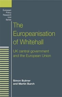The Europeanisation of Whitehall: Uk Central Government and the European Union - European Policy Research Unit (Paperback)