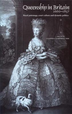 Queenship in Britain 1660-1837: Royal Patronage, Court Culture and Dynastic Politics (Paperback)