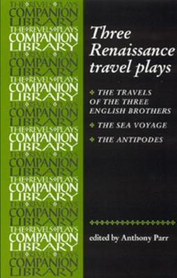 Three Renaissance Travel Plays - Revels Plays Companion Library (Paperback)