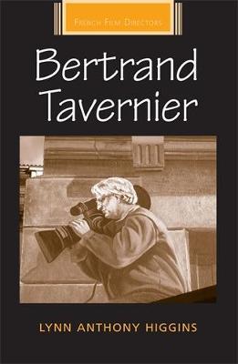 Bertrand Tavernier - French Film Directors Series (Hardback)