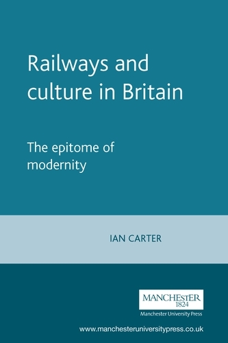 Railways and Culture in Britain: The Epitome of Modernity - Studies in Popular Culture (Paperback)