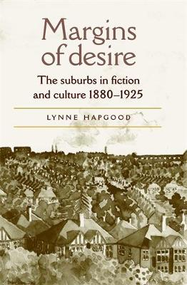 Margins of Desire: The Suburbs in Fiction and Culture 1880-1925 (Hardback)