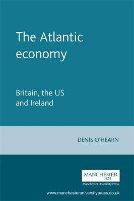 The Atlantic Economy: Britain, the Us and Ireland (Paperback)