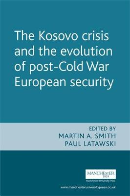 The Kosovo Crisis and the Evolution of a Post-Cold War European Security (Paperback)