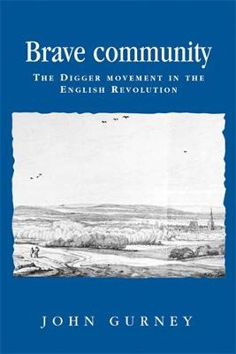 Brave Community: The Digger Movement in the English Revolution - Politics, Culture and Society in Early Modern Britain (Hardback)