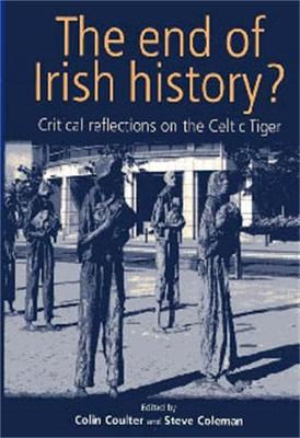 The End of Irish History?: Reflections on the Celtic Tiger (Paperback)