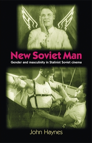 New Soviet Man: Gender and Masculinity in Stalinst Soviet Cinema (Paperback)