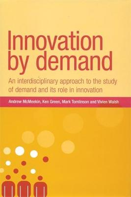 Innovation by Demand: An Interdisciplinary Approach to the Study of Demand and its Role in Innovation - New Dynamics of Innovation and Competition (Hardback)