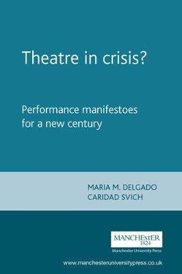 Theatre in Crisis?: Performance Manifestoes for a New Century - Theatre: Theory - Practice - Performance (Paperback)