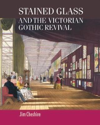 Stained Glass and the Victorian Gothic Revival - Studies in Design and Material Culture (Hardback)