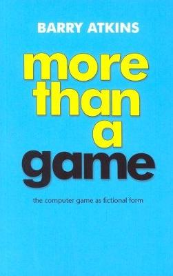 More Than a Game: The Computer Game as Fictional Form (Paperback)