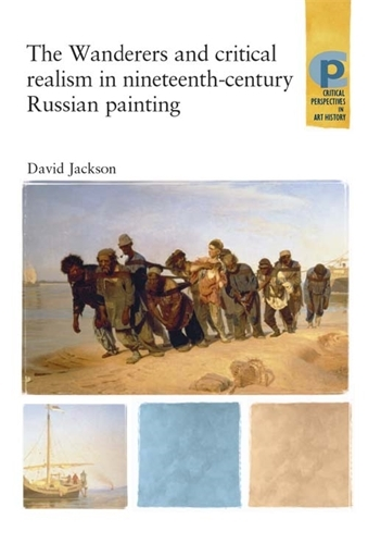 The Wanderers and Critical Realism in Nineteenth Century Russian Painting: Critical Realism in Nineteenth-Century Russia - Critical Perspectives in Art History (Paperback)