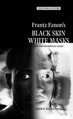 Frantz Fanon's 'Black Skin, White Masks': New Interdisciplinary Essays - Texts in Culture (Paperback)