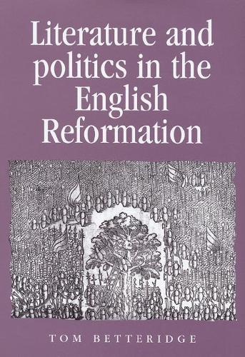 Literature and Politics in the English Reformation - Politics, Culture and Society in Early Modern Britain (Paperback)