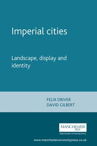 Imperial Cities: Landscape, Display and Identity - Studies in Imperialism (Paperback)