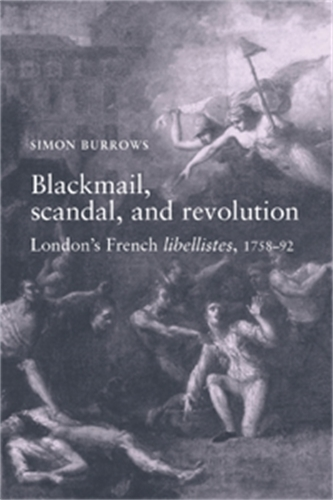 Blackmail, Scandal, and Revolution: London's French Libellistes, 1758-1792 (Paperback)