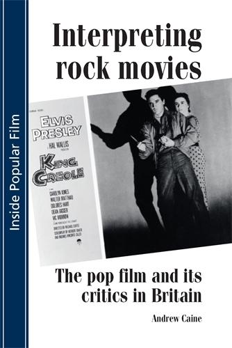 Interpreting Rock Movies: Pop Film and its Critics in Britain - Inside Popular Film (Paperback)