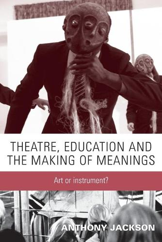 Theatre, Education and the Making of Meanings: Art or Instrument? (Paperback)