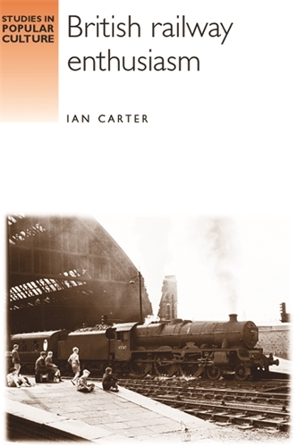 British Railway Enthusiasm - Studies in Popular Culture (Paperback)