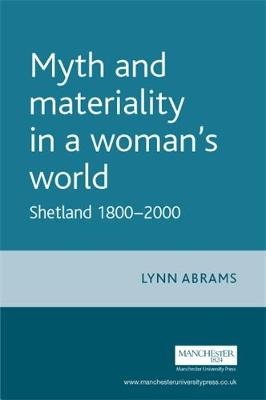 Myth and Materiality in a Woman's World: Shetland 1800-2000 - Gender in History (Hardback)