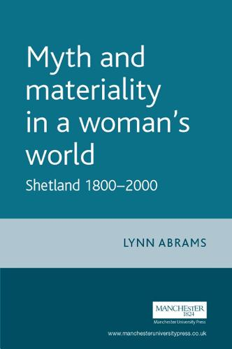 Myth and Materiality in a Woman's World: Shetland 1800-2000 - Gender in History (Paperback)