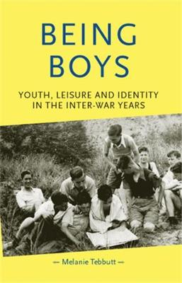 Being Boys: Youth, Leisure and Identity in the Inter-War Years - Gender in History (Hardback)