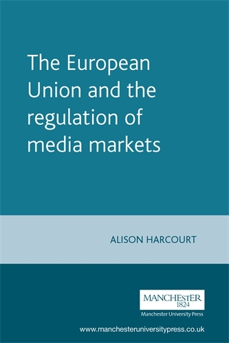 The European Union and the Regulation of Media Markets - European Politics (Paperback)