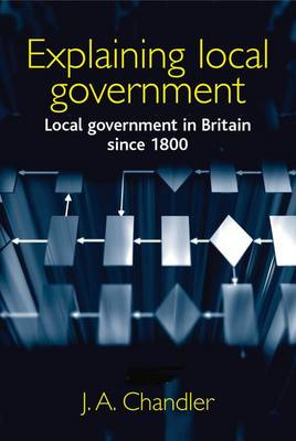 Explaining Local Government: Local Government in Britain Since 1800 (Hardback)