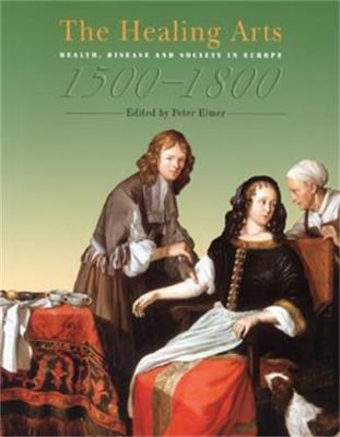 The Healing Arts: Health, Disease and Society in Europe, 1500-1800 (Paperback)