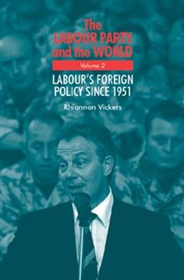 The Labour Party and the World, Volume 2: Labour's Foreign Policy Since 1951 (Hardback)
