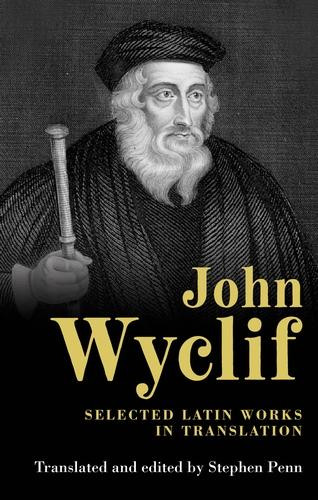 John Wyclif: Selected Latin Works in Translation - Manchester Medieval Sources Mup (Hardback)
