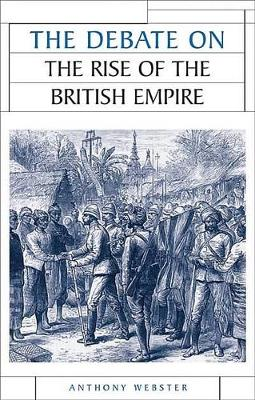 The Debate on the Rise of the British Empire - Issues in Historiography (Hardback)
