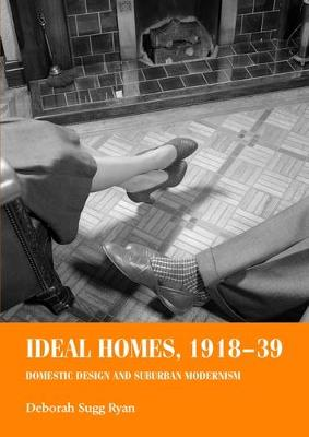 Ideal Homes, 1918-39: Domestic Design and Suburban Modernism - Studies in Design and Material Culture (Paperback)