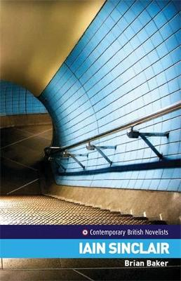 Iain Sinclair - Contemporary British Novelists (Hardback)