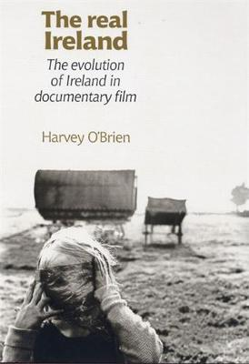 The Real Ireland: The Evolution of Ireland in Documentary Film (Paperback)