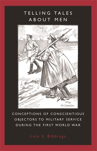Telling Tales About Men: Conceptions of Conscientious Objectors to Military Service During the First World War (Paperback)