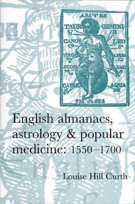 English Almanacs, Astrology and Popular Medicine, 1550-1700 (Paperback)