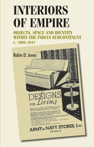 Interiors of Empire: Objects, Space and Identity within the Indian Subcontinent, c. 1800-1947 - Studies in Design and Material Culture (Hardback)