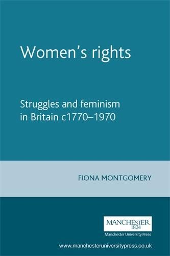 Women'S Rights: Struggles and Feminism in Britain C1770-1970 - Documents in Modern History (Hardback)